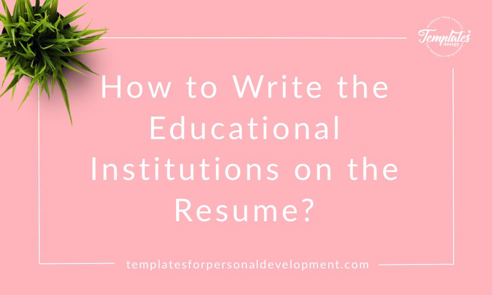 How to Write the Educational Institutions on the Resume?